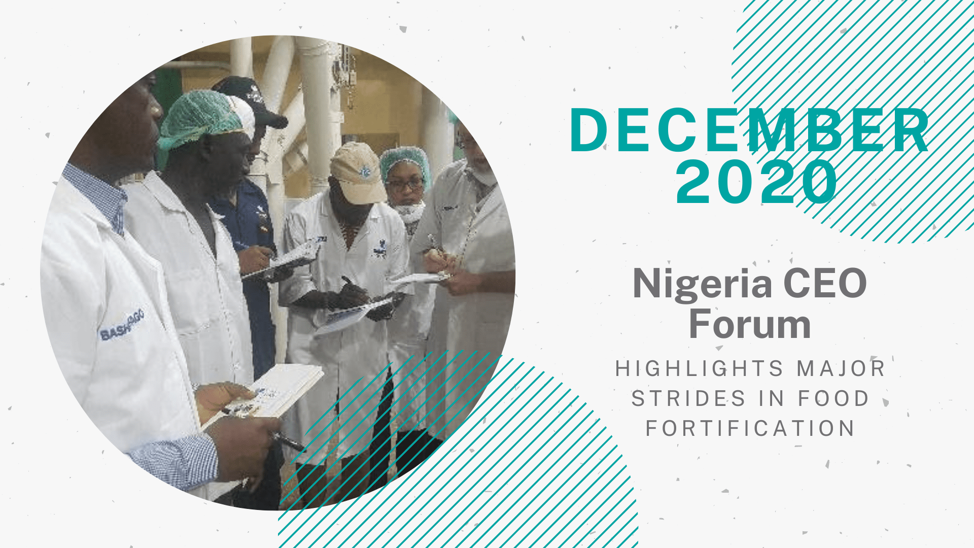"A graphic section header for a notable story from December for TechnoServe's Year in Review 2020 blog. On the right half of this graphic, text in teal and grey font reads "" December 2020: Nigeria CEO Forum Highlights Major Strides in Food Fortification."" The left hand side of this graphic includes a circular image of several participants of TechnoServe's food fortification programs."