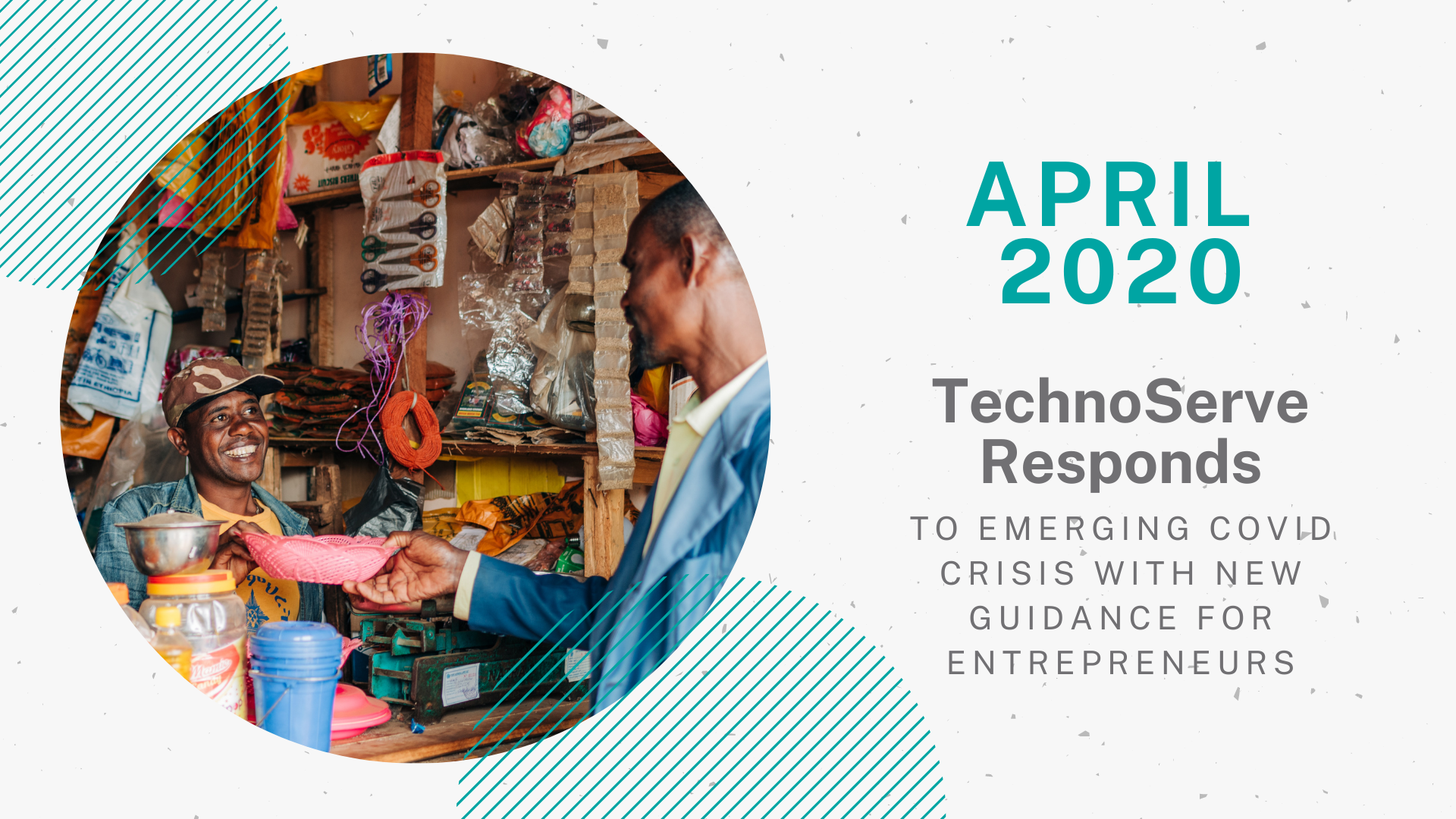 """April"" Graphic for TechnoServe's Year in Review 2020 blog. A circular photo on the left side shows two men smiling as a customer makes a purchase from a small retail shop. A teal header at the top of the right column says ""April 2020,"" above the section title in grey font, ""TechnoServe Responds to emerging COVID Crisis with New Guidance for Entrepreneurs."""