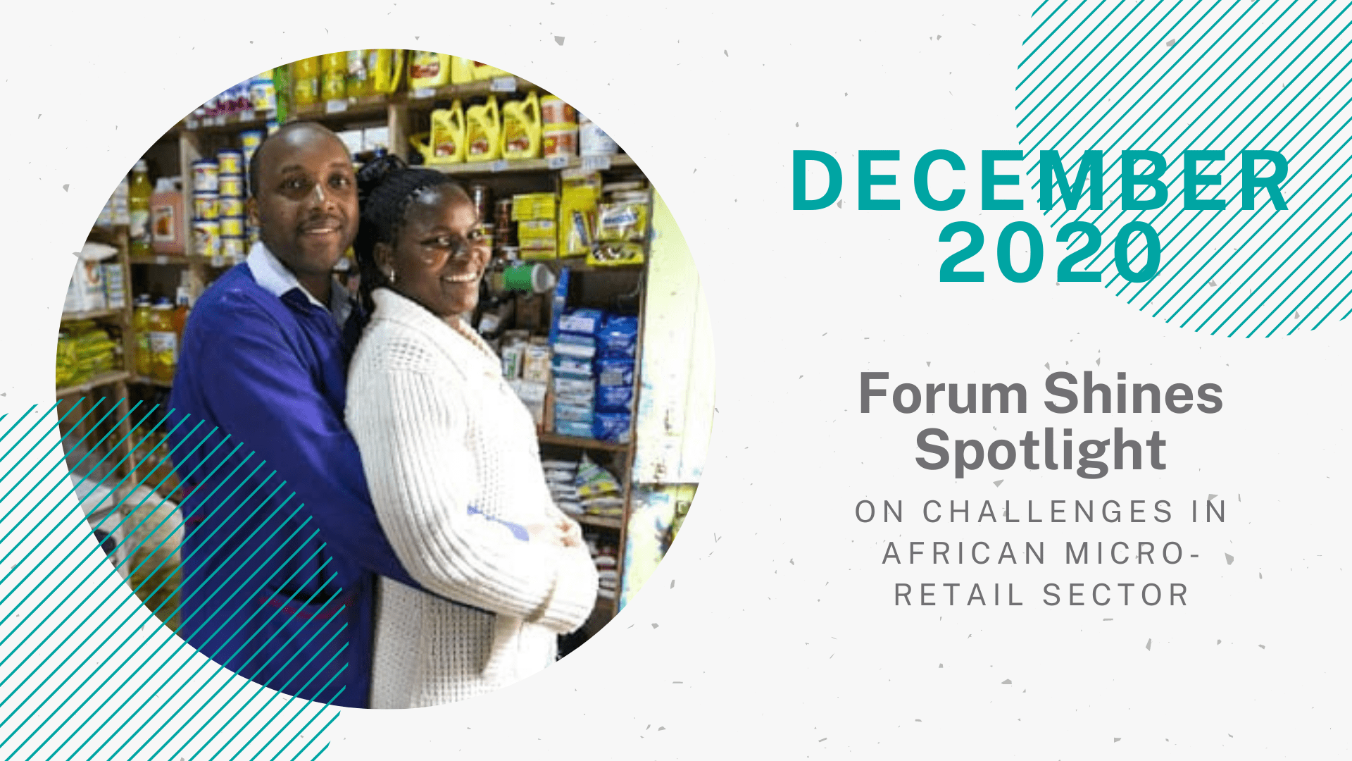 "A decorative graphic for the December section of TechnoServe's Year in Review 2020 blog. On the right half of this graphic, text in teal and grey font reads "" December 2020: .Forum Shines Spotlight on Challenges in African Micro-Retail Sector."" The left half displays two proud entrepreneurs from the micro-retail sector in Africa."