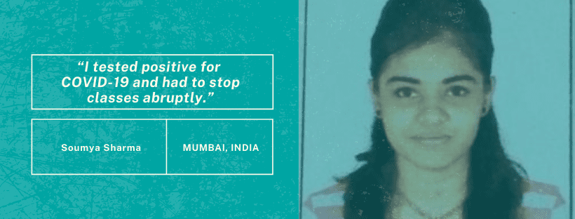 "Graphic with quote on left side that says ""I tested positive for COVID-19 and had to stop classes abruptly."" On the right side is a photo of a student in Mumbai, India."